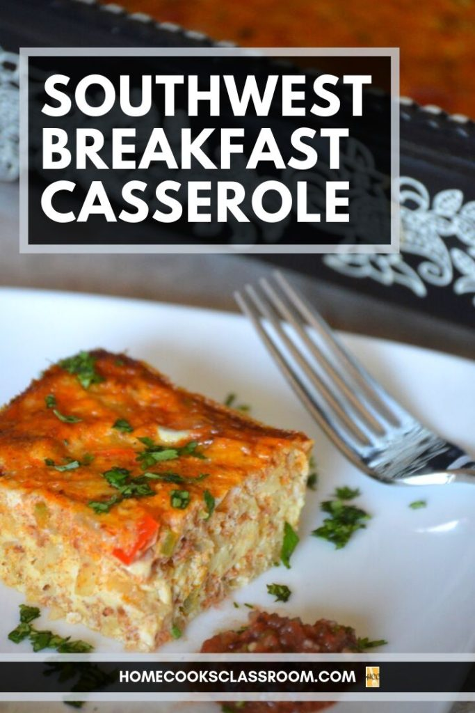 Southwest Breakfast Casserole Home Cooks Classroom